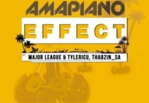Amapiano Effect BY Major League, TylerICU X DJ Thabzin